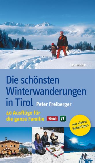 Peter Freiberger: Die schönsten Winterwanderungen in Tirol
